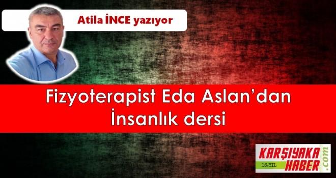 Fizyoterapist Eda Aslan'dan İnsanlık Dersi