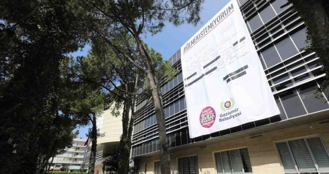 Gaziemir Belediyesi'nden 15 metrelik ''Ölmek İstemiyorum'' pankartı
