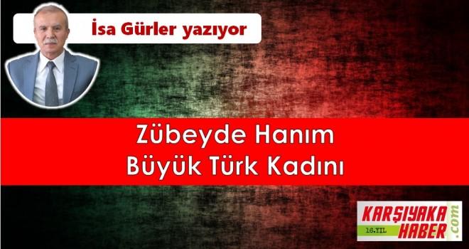Zübeyde Hanım büyük Türk Kadını