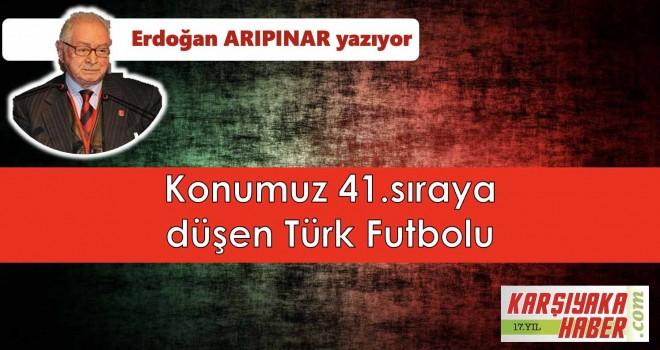 Konumuz 41. sıraya düşen Türk Futbolu