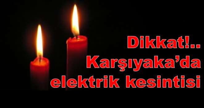 Karşıyaka'da bugün elektrik kesintisi var